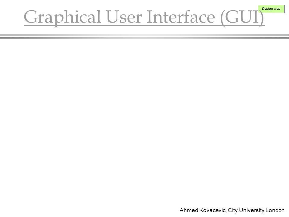 Ahmed Kovacevic, City University London Design web Graphical User Interface (GUI)
