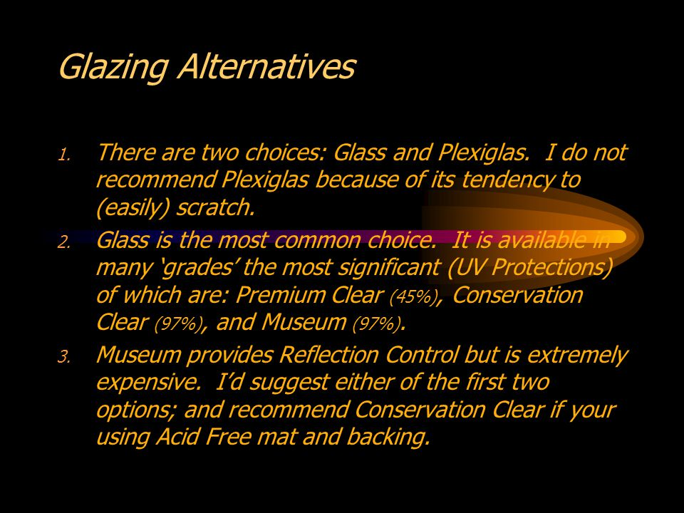 Glazing Alternatives 1. There are two choices: Glass and Plexiglas.
