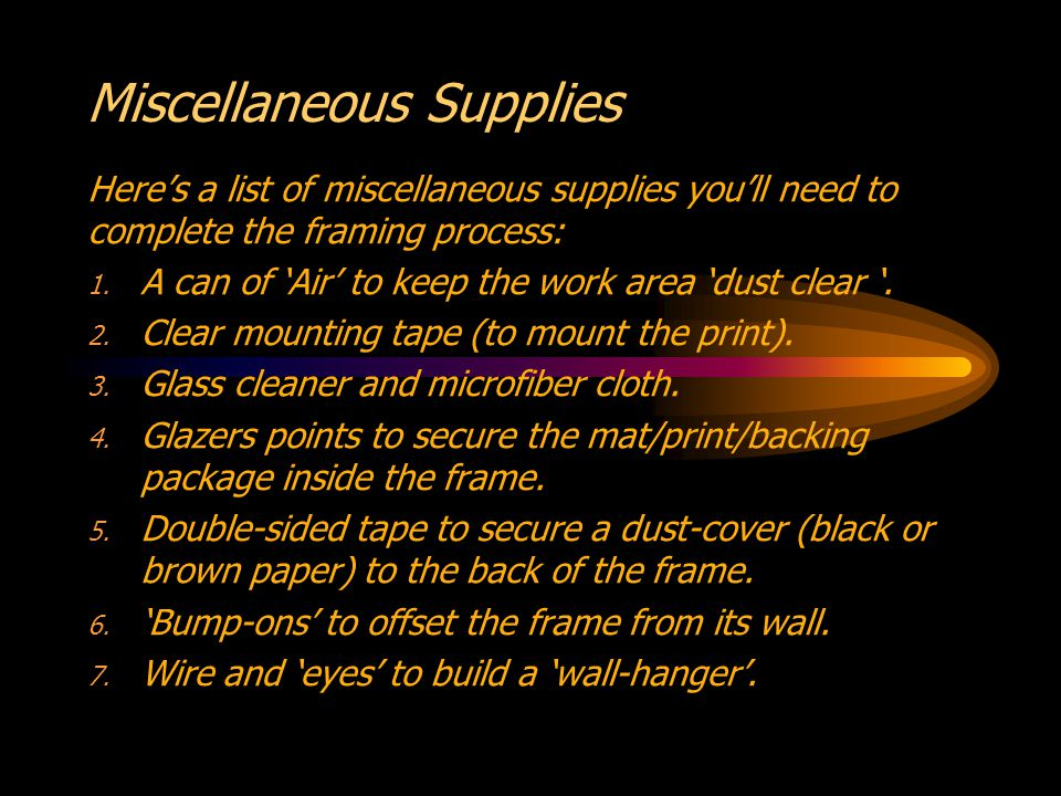 Miscellaneous Supplies Heres a list of miscellaneous supplies youll need to complete the framing process: 1.
