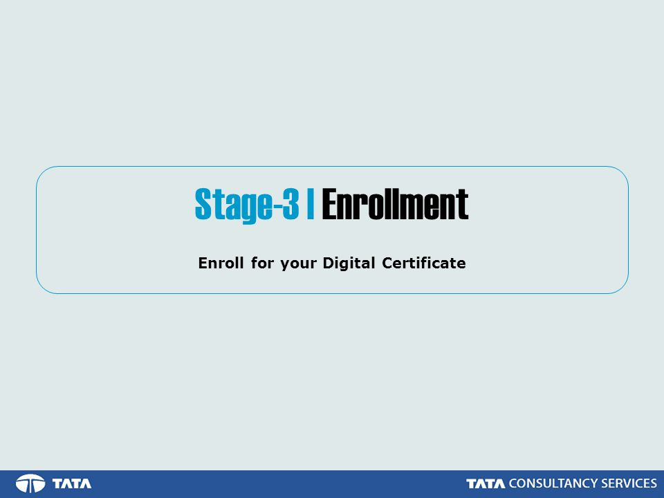 Stage-3 | Enrollment Enroll for your Digital Certificate
