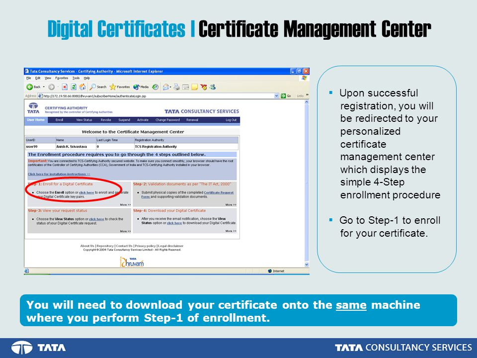 Digital Certificates | Certificate Management Center Upon successful registration, you will be redirected to your personalized certificate management center which displays the simple 4-Step enrollment procedure Go to Step-1 to enroll for your certificate.