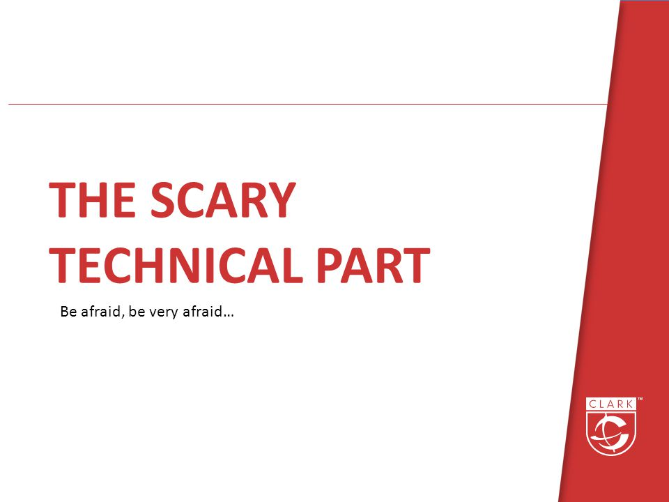 THE SCARY TECHNICAL PART Be afraid, be very afraid…