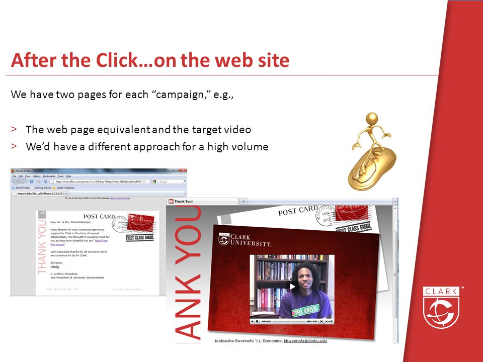After the Click…on the web site We have two pages for each campaign, e.g., >The web page equivalent and the target video >Wed have a different approach for a high volume