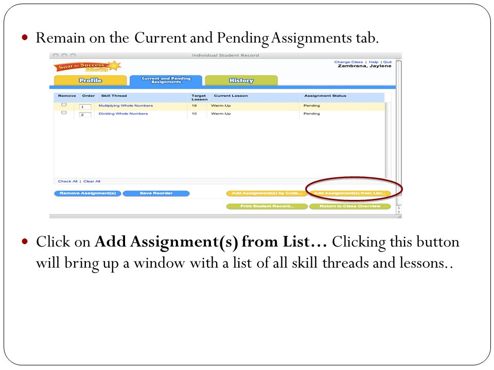 Remain on the Current and Pending Assignments tab. Click on Add Assignment(s) from List… Clicking this button will bring up a window with a list of al