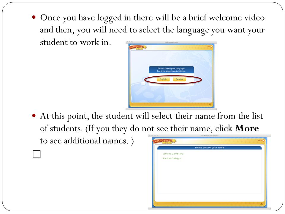 Once you have logged in there will be a brief welcome video and then, you will need to select the language you want your student to work in. At this p