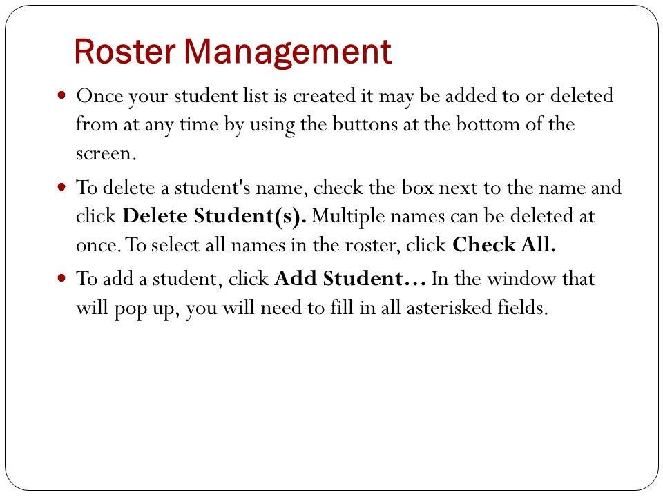 Roster Management Once your student list is created it may be added to or deleted from at any time by using the buttons at the bottom of the screen. T
