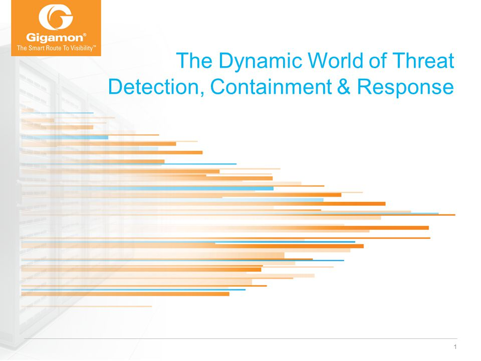 © 2012 Gigamon. All rights reserved. The Dynamic World of Threat Detection, Containment & Response 1