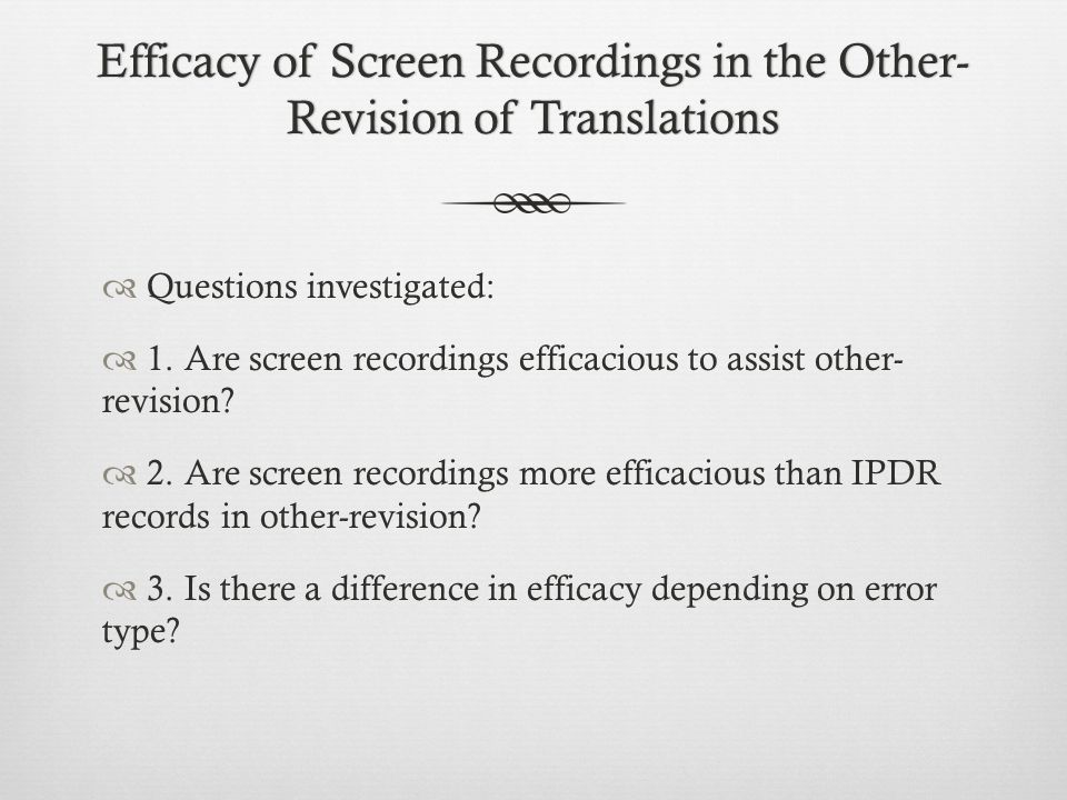 Efficacy of Screen Recordings in the Other- Revision of Translations Questions investigated: 1. Are screen recordings efficacious to assist other- rev