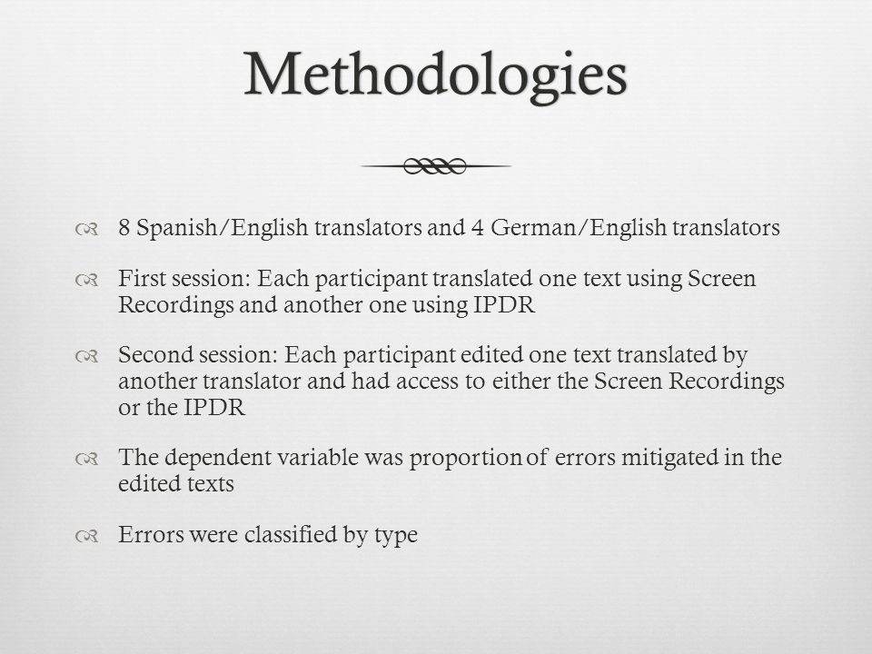 Methodologies 8 Spanish/English translators and 4 German/English translators First session: Each participant translated one text using Screen Recordin