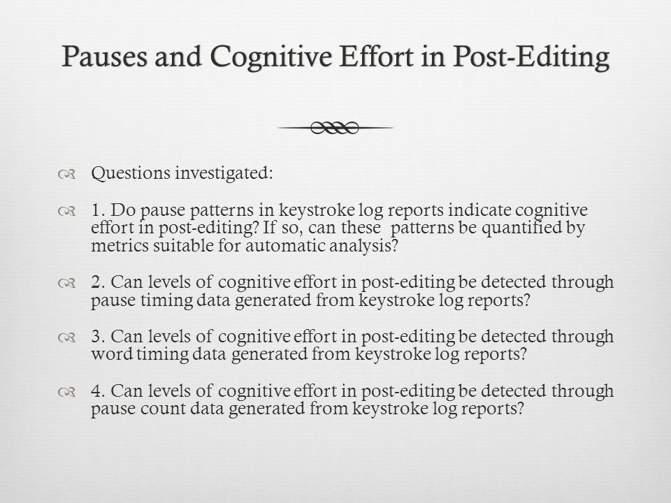 Pauses and Cognitive Effort in Post-EditingPauses and Cognitive Effort in Post-Editing Questions investigated: 1. Do pause patterns in keystroke log r