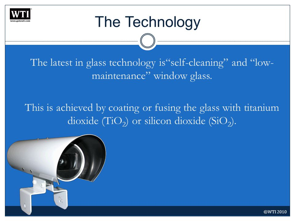 The Technology The latest in glass technology isself-cleaning and low- maintenance window glass.