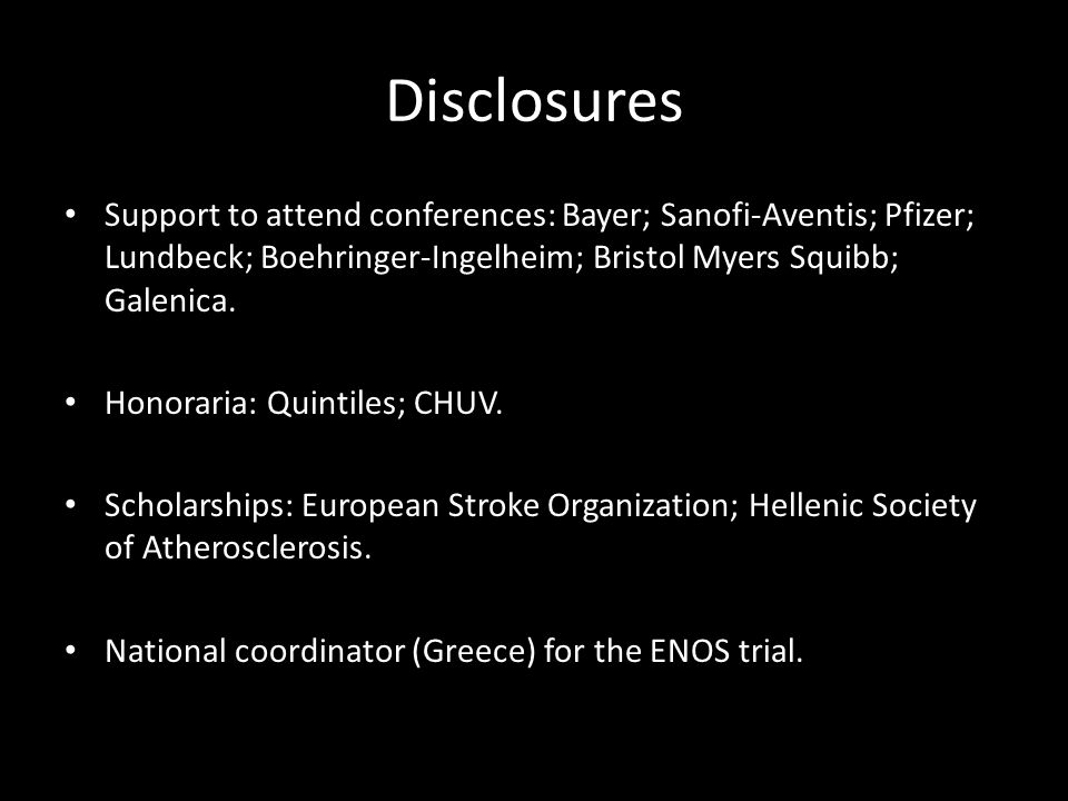 Disclosures Support to attend conferences: Bayer; Sanofi-Aventis; Pfizer; Lundbeck; Boehringer-Ingelheim; Bristol Myers Squibb; Galenica. Honoraria: Q