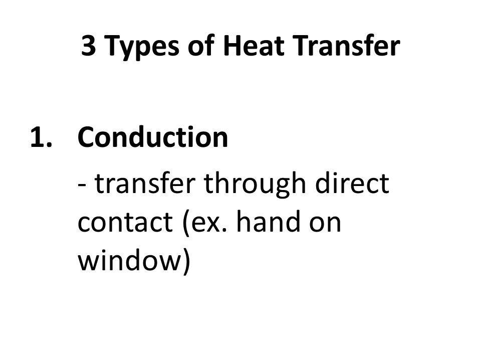 Conductor – transfers heat well (ex. metal) Insulator – does not transfer heat well (ex. styrofoam)