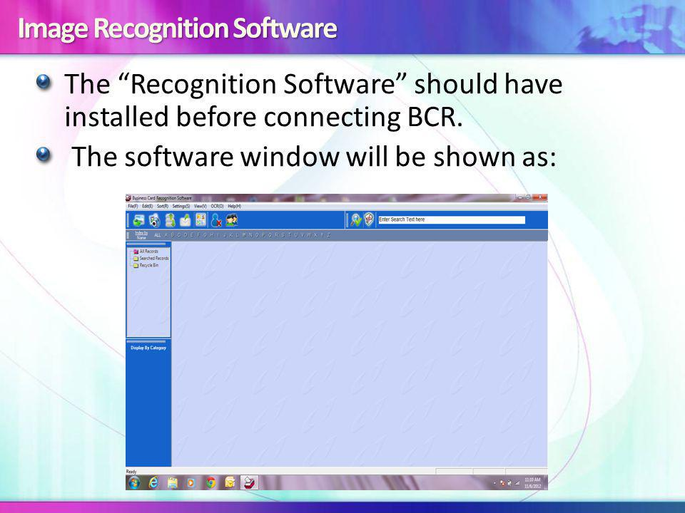 Image Recognition Software The Recognition Software should have installed before connecting BCR.
