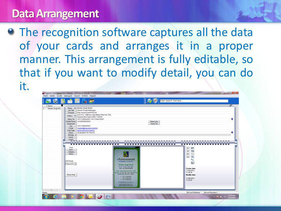 Data Arrangement The recognition software captures all the data of your cards and arranges it in a proper manner.