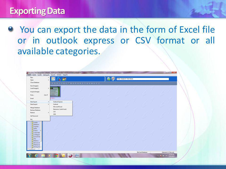 Exporting Data You can export the data in the form of Excel file or in outlook express or CSV format or all available categories.