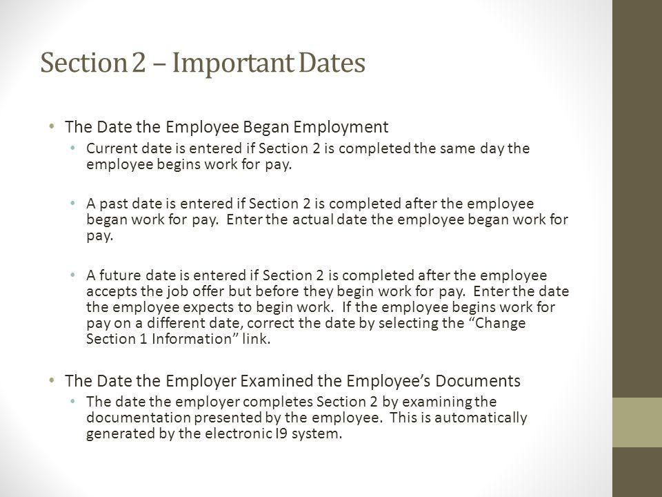 Section 2 – Important Dates The Date the Employee Began Employment Current date is entered if Section 2 is completed the same day the employee begins