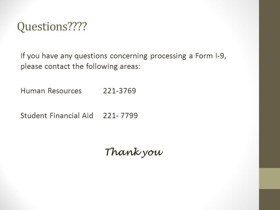 Questions???? If you have any questions concerning processing a Form I-9, please contact the following areas: Human Resources 221-3769 Student Financi