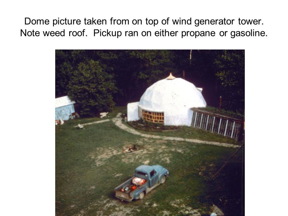 Dome picture taken from on top of wind generator tower. Note weed roof. Pickup ran on either propane or gasoline.