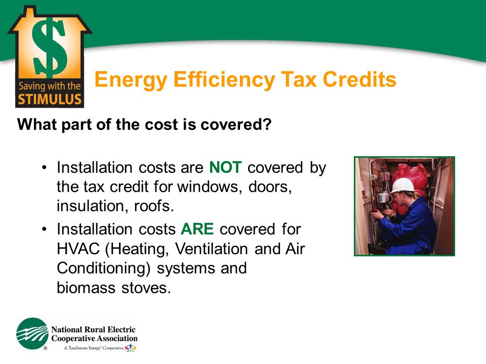 Energy Efficiency Tax Credits What part of the cost is covered? Installation costs are NOT covered by the tax credit for windows, doors, insulation, r
