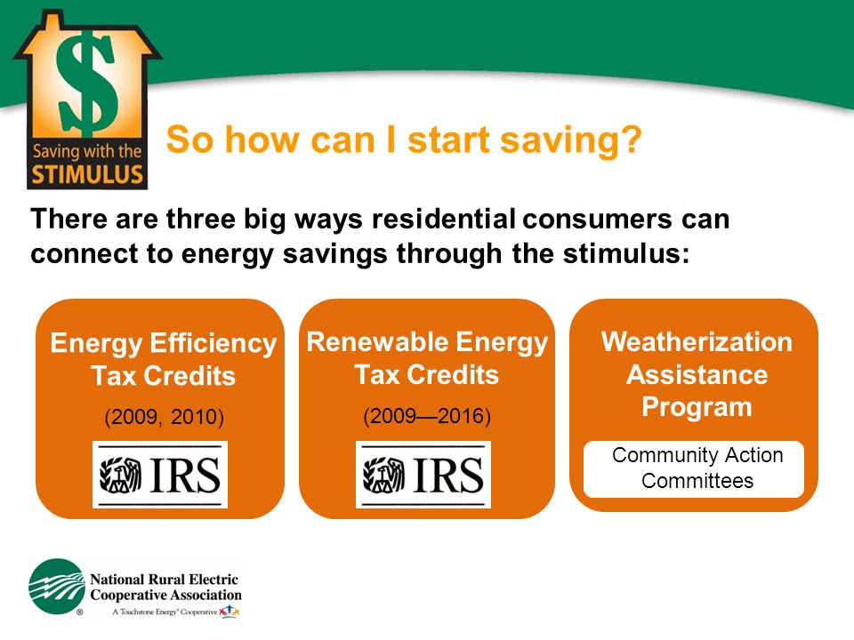 So how can I start saving? There are three big ways residential consumers can connect to energy savings through the stimulus: Energy Efficiency Tax Cr
