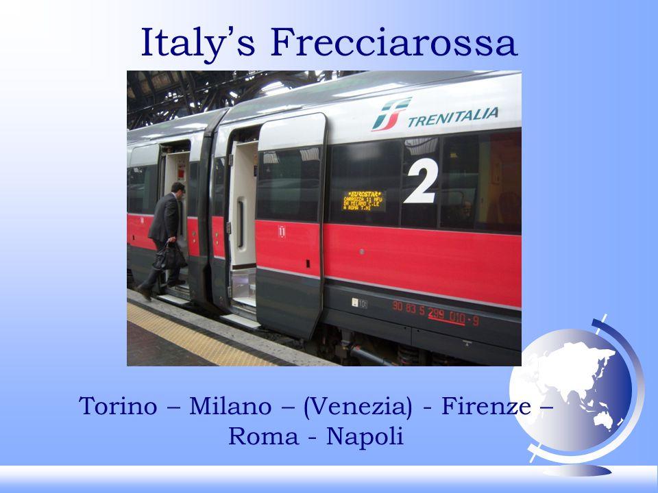 Italys Frecciarossa Torino – Milano – (Venezia) - Firenze – Roma - Napoli