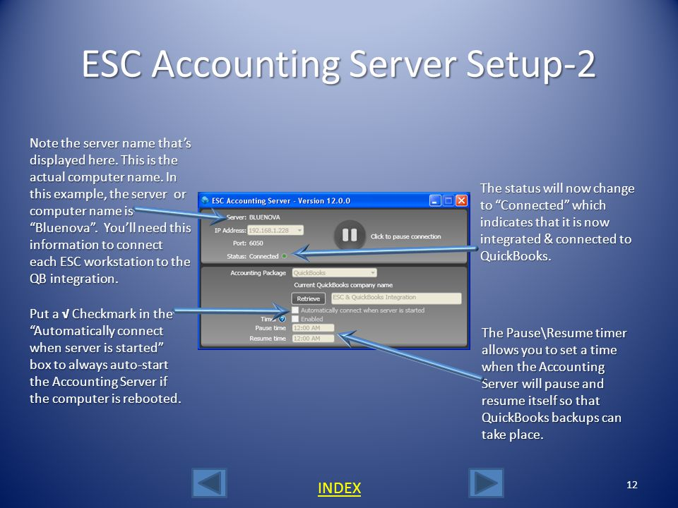 ESC Accounting Server Setup-1 11 INDEX 1.Log into QuickBooks as the Admin user in single user mode. 2.On the same computer, start up the ESC Accountin