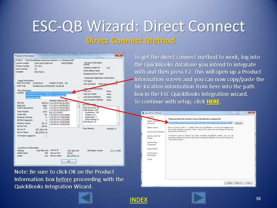 ESC-QB Wizard: Connection Options Direct Connect Method ESC single user customers should select this method of connectivity as it is simpler and does not require the installation of the ESC Accounting Server.
