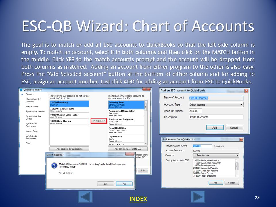 22 ESC-QB Wizard: Chart of Accounts Click Next on the first Chart of Accounts (COA) screen and then a list of COA will be displayed from both programs.