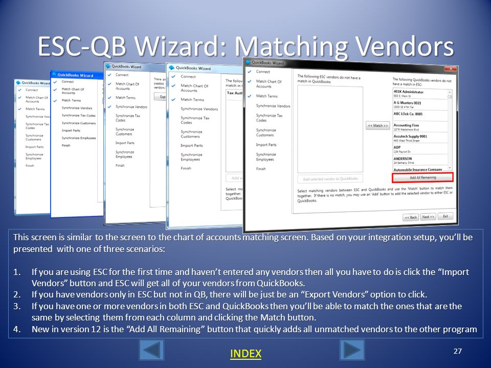 ESC-QB Wizard: Matching Terms 26 The Wizards next step is to match the Terms that are in both ESC and QuickBooks. The Wizard checks all necessary aspe
