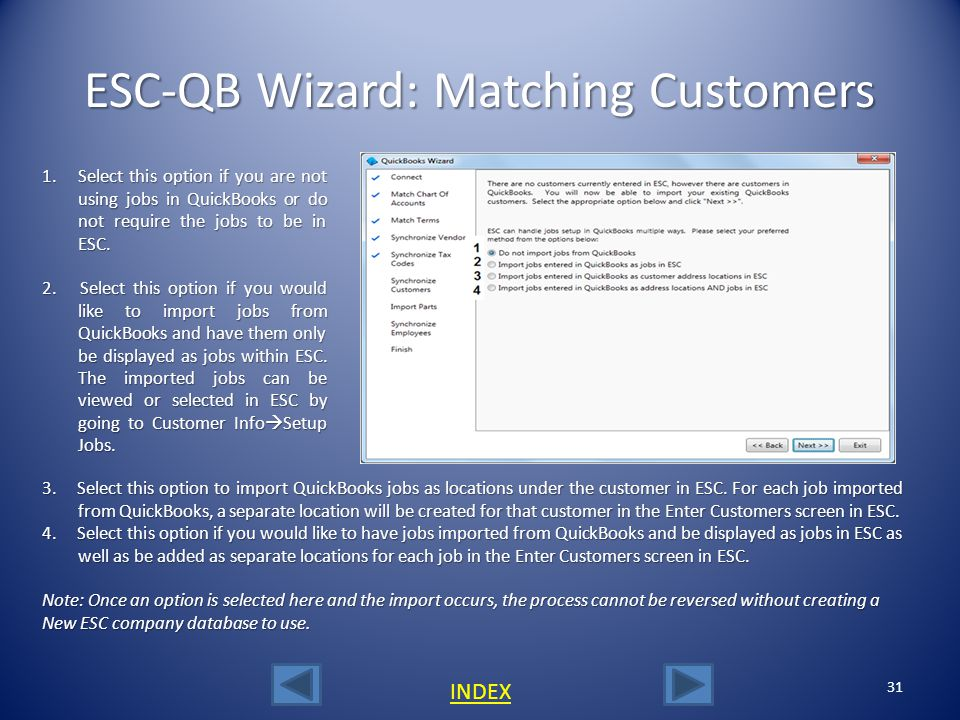 30 INDEX ESC-QB Wizard: Matching Customers When integrating an existing QuickBooks database to a brand new ESC company, if there arent any customers e