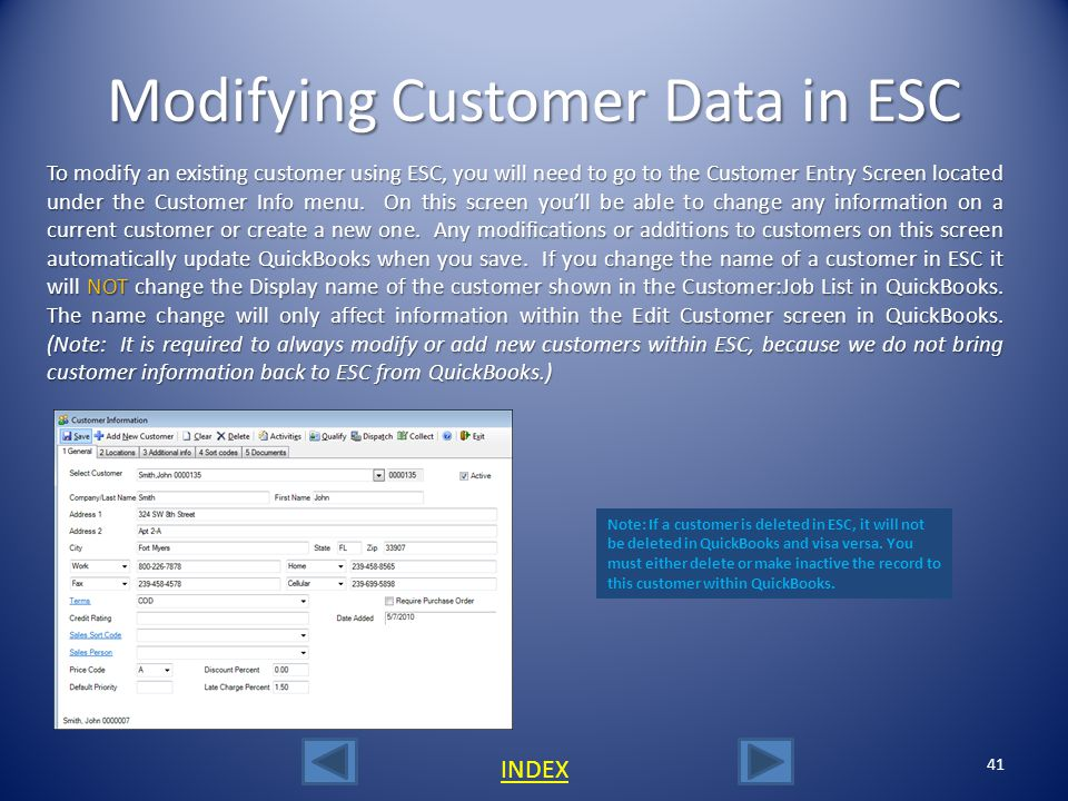 40 INDEX Saving a Customer to QuickBooks The designed of the ESC/QB integration is that any customer created in ESC will immediately be created in Qui