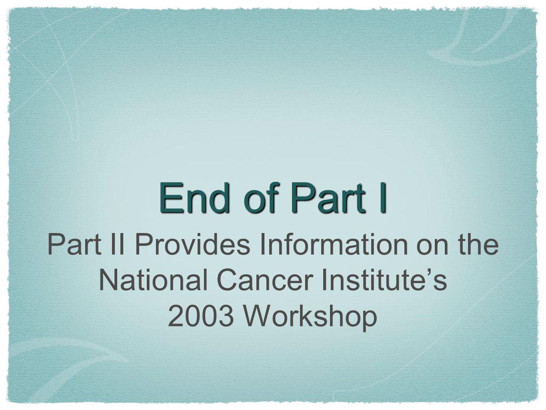 End of Part I Part II Provides Information on the National Cancer Institutes 2003 Workshop