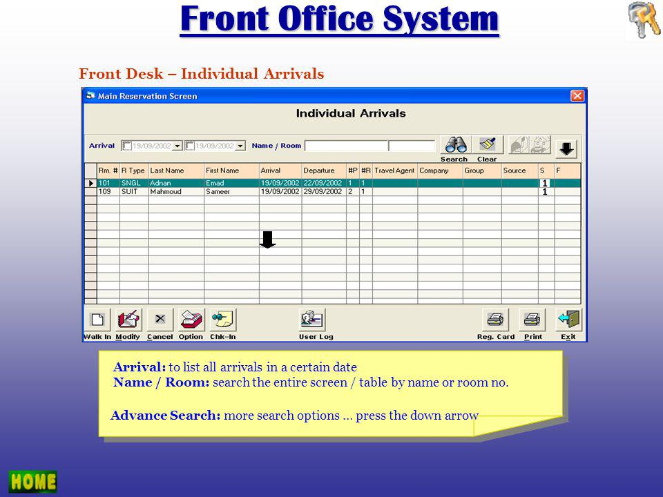 Front Desk – Individual Arrivals Arrival: to list all arrivals in a certain date Name / Room: search the entire screen / table by name or room no.