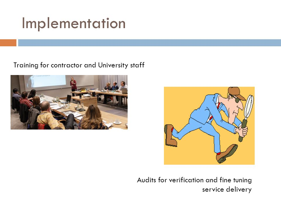 Implementation Training for contractor and University staff Audits for verification and fine tuning service delivery