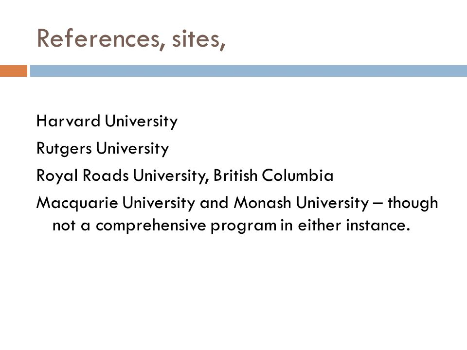 References, sites, Harvard University Rutgers University Royal Roads University, British Columbia Macquarie University and Monash University – though not a comprehensive program in either instance.