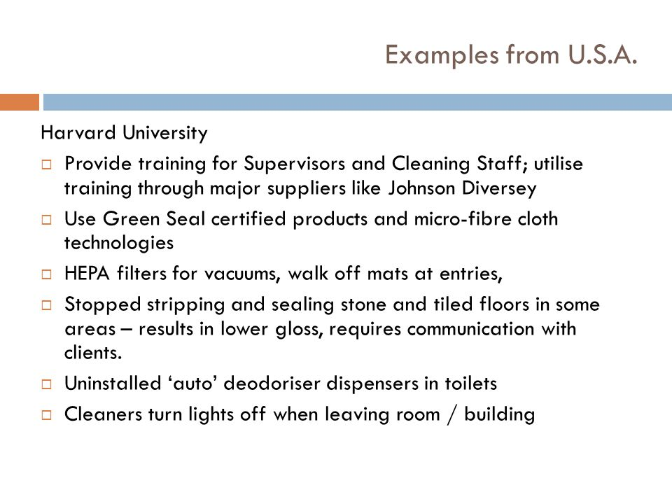 Examples from U.S.A. Harvard University Provide training for Supervisors and Cleaning Staff; utilise training through major suppliers like Johnson Div