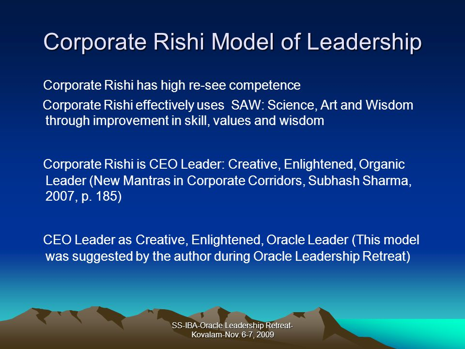 Corporate Rishi Model of Leadership Corporate Rishi has high re-see competence Corporate Rishi effectively uses SAW: Science, Art and Wisdom through i