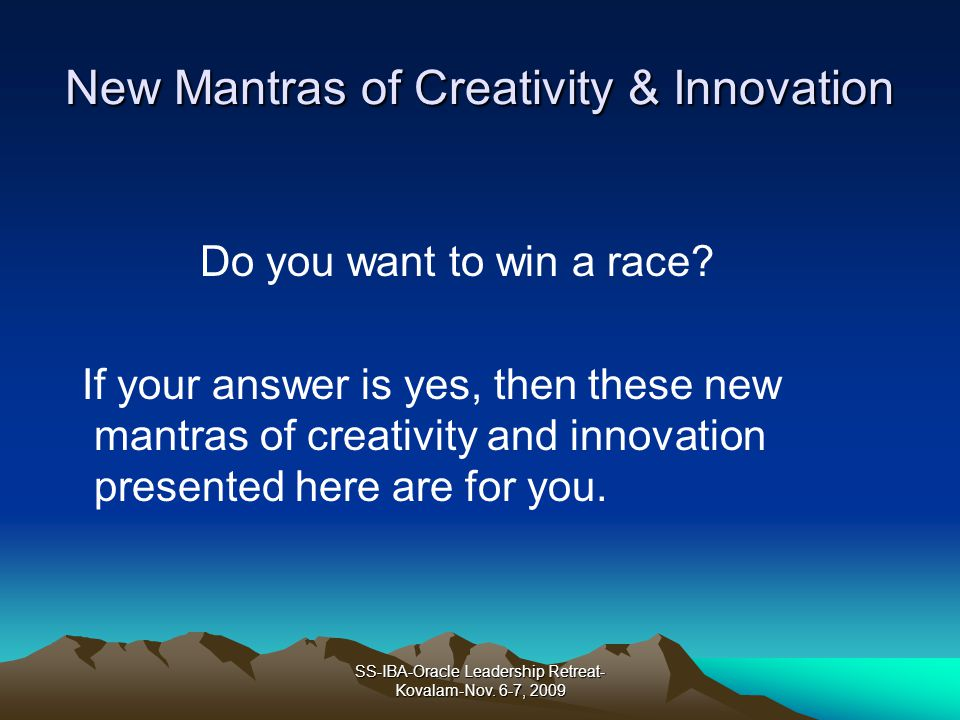 New Mantras of Creativity & Innovation Do you want to win a race? If your answer is yes, then these new mantras of creativity and innovation presented