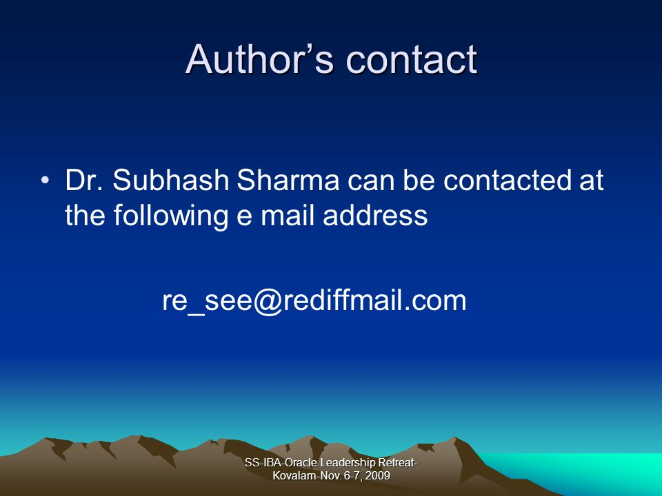 Authors contact Dr. Subhash Sharma can be contacted at the following e mail address re_see@rediffmail.com SS-IBA-Oracle Leadership Retreat- Kovalam-No