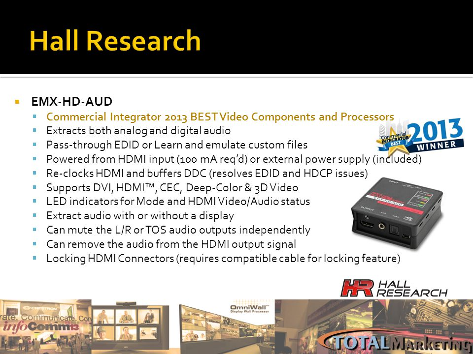 EMX-HD-AUD Commercial Integrator 2013 BEST Video Components and Processors Extracts both analog and digital audio Pass-through EDID or Learn and emula