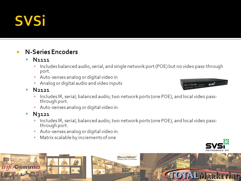 N-Series Encoders N1111 Includes balanced audio, serial, and single network port (POE) but no video pass-through port. Auto-senses analog or digital v