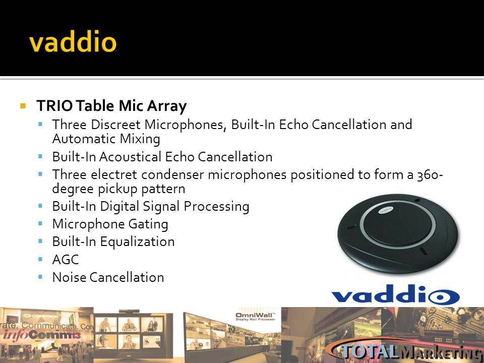 TRIO Table Mic Array Three Discreet Microphones, Built-In Echo Cancellation and Automatic Mixing Built-In Acoustical Echo Cancellation Three electret