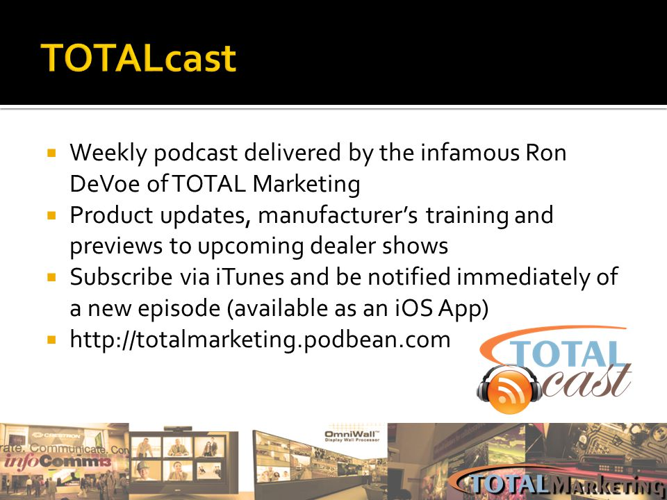 Weekly podcast delivered by the infamous Ron DeVoe of TOTAL Marketing Product updates, manufacturers training and previews to upcoming dealer shows Su