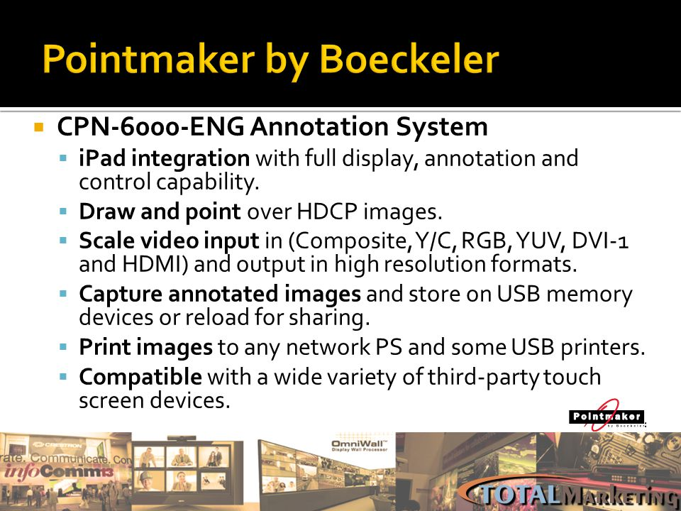 CPN-6000-ENG Annotation System iPad integration with full display, annotation and control capability. Draw and point over HDCP images. Scale video inp