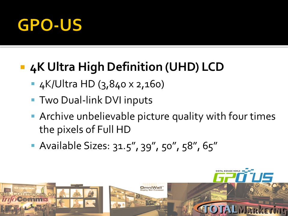 4K Ultra High Definition (UHD) LCD 4K/Ultra HD (3,840 x 2,160) Two Dual-link DVI inputs Archive unbelievable picture quality with four times the pixel