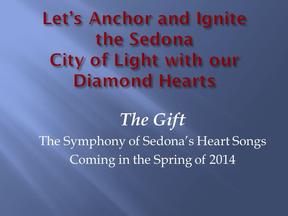 The Gift The Symphony of Sedonas Heart Songs Coming in the Spring of 2014