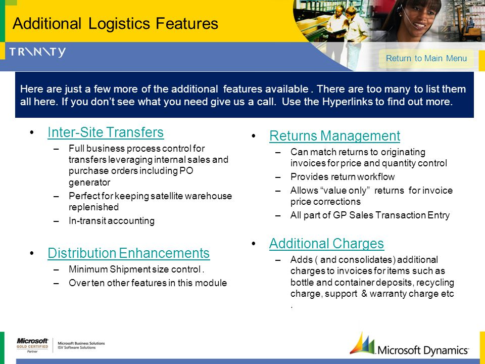Additional Logistics Features Inter-Site Transfers –Full business process control for transfers leveraging internal sales and purchase orders includin