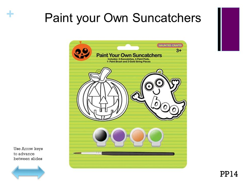 + Paint your Own Suncatchers PP14 Use Arrow keys to advance between slides