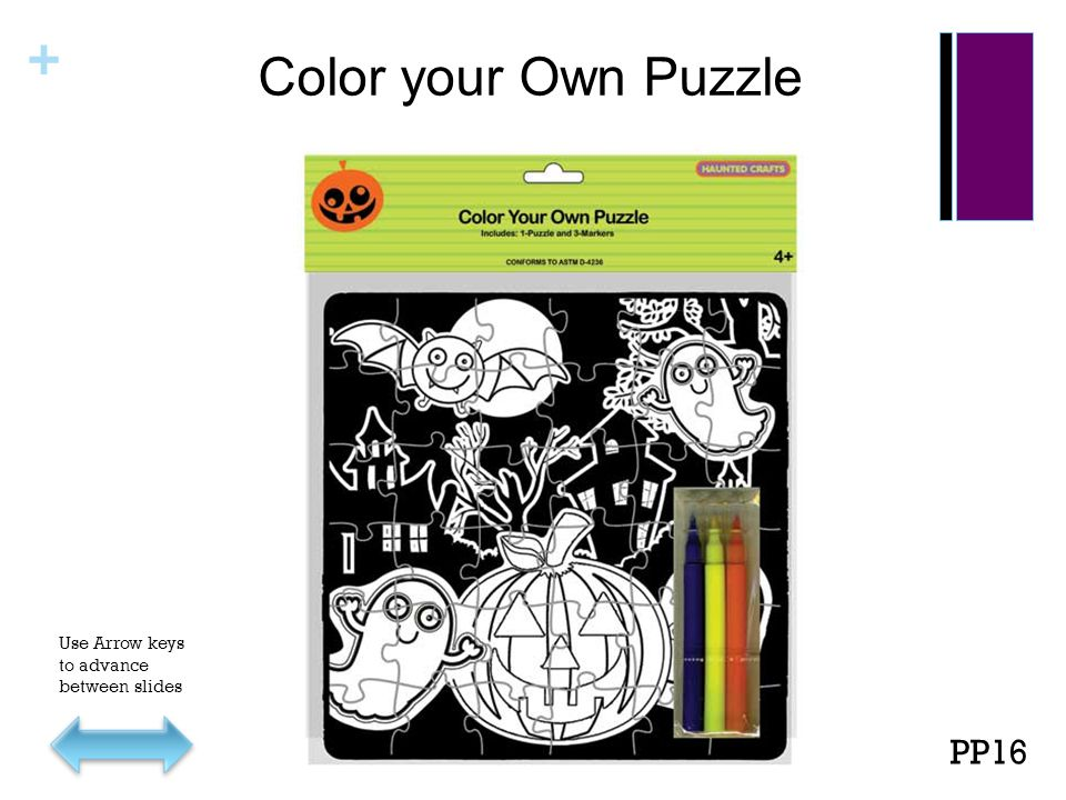 + Color your Own Puzzle PP16 Use Arrow keys to advance between slides